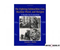 THE FIGHTING SUBMACHINE GUN, MACHINE PISTOL AND SHOTGUN